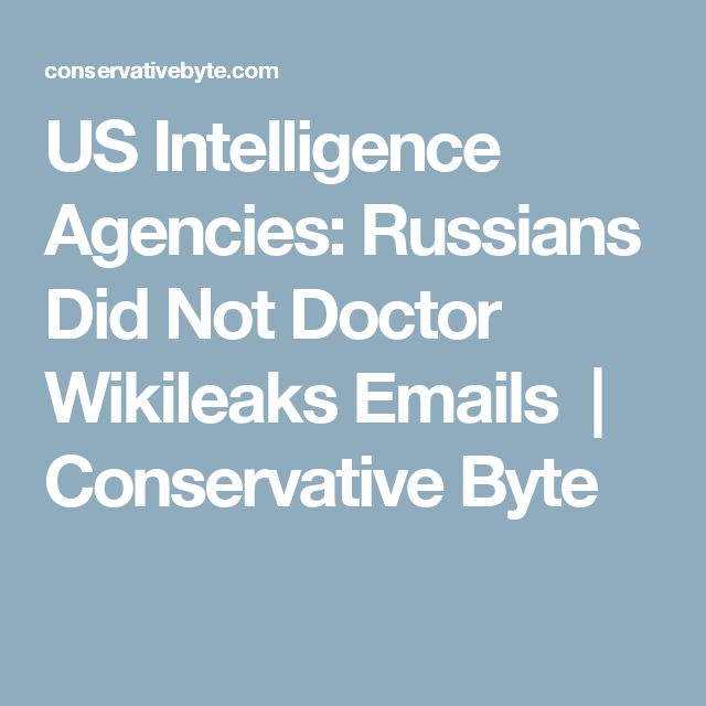 US Intelligence Agencies: Russians Did Not Doctor Wikileaks Emails | Conservative Byte