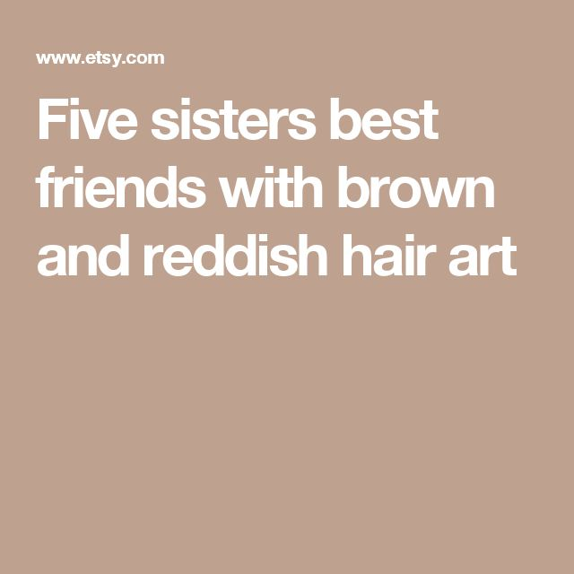 Five sisters best friends with brown and reddish hair art