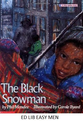 The Black Snowman - by Phil Mendez, illustrated by Carole Byard. Through the powers of a magical kente, a black snowman comes to life and helps young Jacob discover the beauty of his black heritage as well as his own self-worth.