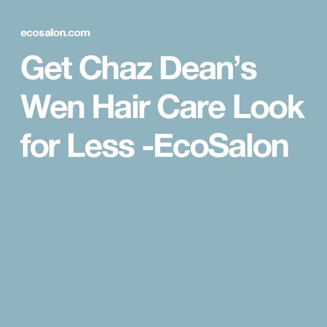 Get Chaz Dean's Wen Hair Care Look for Less -EcoSalon