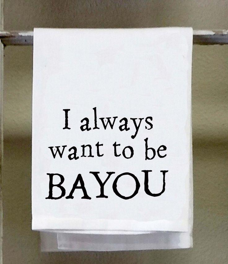 "Kitchen Towel, Dish Towel, ""I always want to be Bayou"", funny kitchen towels, towels with words, cajun, Louisiana, bayou by barandbistroco on Etsy"