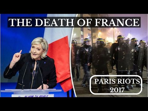 PARIS RIOTS 2017 | Why The Media Is Silent | Marine Le Pen | The Death Of France | French Election - YouTube