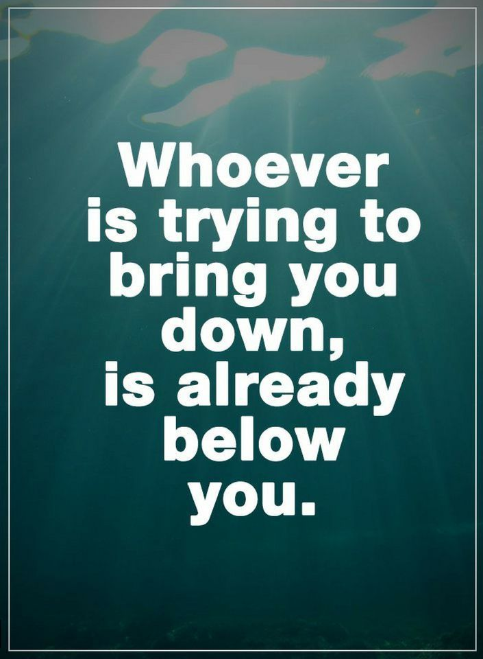 Quotes Whoever is trying to bring you down, is already below you.