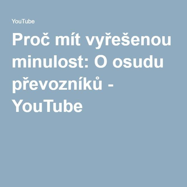 Proč mít vyřešenou minulost: O osudu převozníků - YouTube