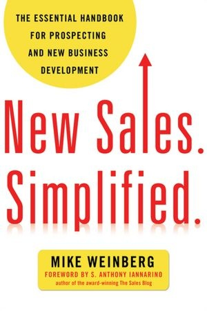 New Sales. Simplified.: The Essential Handbook for Prospecting and New Business Development by Mike Weinberg