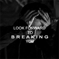 I look forward to breaking you.