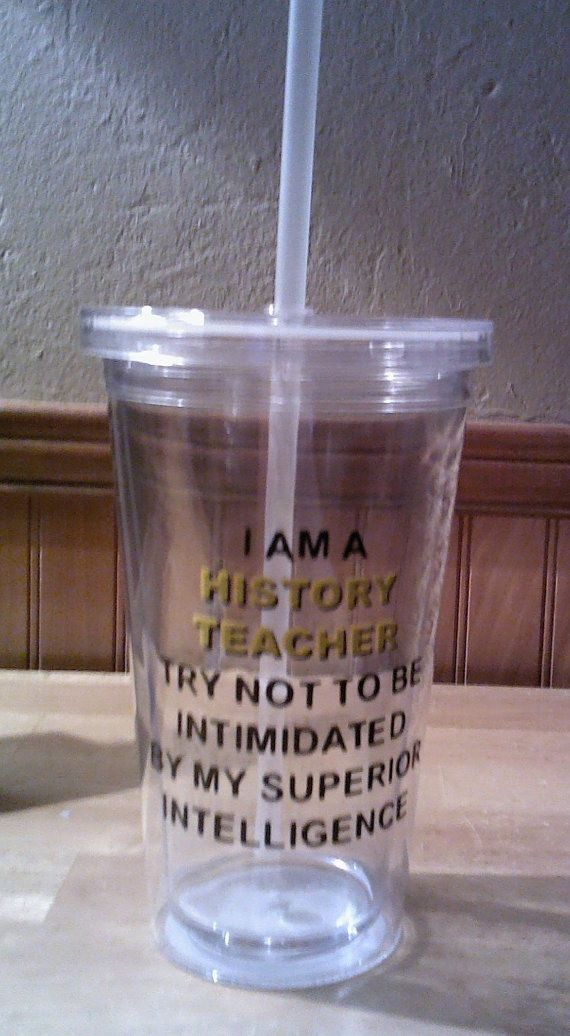 I am a History Teacher...  Personalized 16oz BPA by ElsiDesign, $10.00