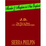 J.D. The Plot to Steal J.D. Salinger's Manuscripts (Kindle Edition)By Sierra Philpin