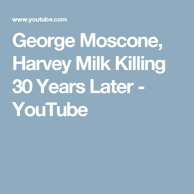 George Moscone, Harvey Milk Killing 30 Years Later - YouTube