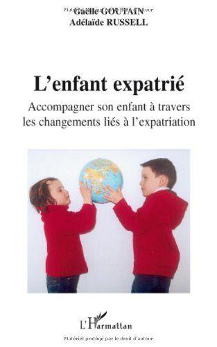 """Amazon.fr - L'ENFANT EXPATRIÉ--ACCOMPAGNER SON ENFANT À TRAVERS LES CHANGEMENTS LIÉS À L'EXPATRIATION - Goutain & Russell: """"Ce livre a pour intérêt principal l'enfant. Les explications sur le fonctionnement de la vie émotionnelle de l'enfant alternent avec des trucs et astuces pratiques, ainsi que des témoignages de familles expatriées. Il est démontré combien l'enfant peut tirer parti d'une expatriation, malgré la complexité et parfois la difficulté d'une telle situation"""" [Pin by Heidi…"""