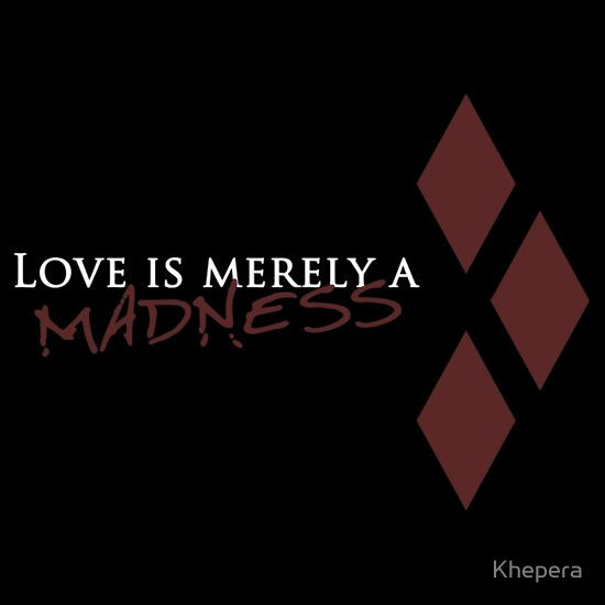 Love is mereley a madness - Harley Quinn