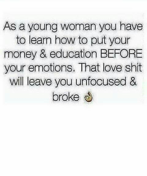 Stay focused and educated because that being broke s*** isn't funny follow me on Pinterest @Luckkyme1
