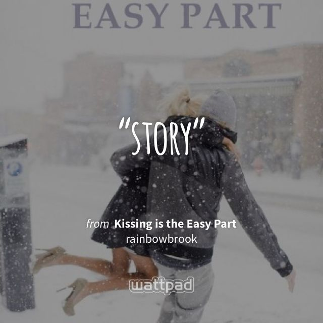 """""""story"""" - from Kissing is the Easy Part (on Wattpad) http://w.tt/1TRQCNj #quote #wattpad"""