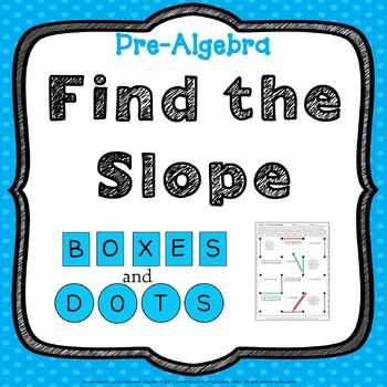 Find the Slope Boxes and Dots Activity DOTs Find the Slope cooperative activity includes: *Dots game sheets *Student score sheet *Answer key DOTs Find the Slope cooperative activity is geared for middle school pre-algebra students, along with special education or