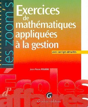 Exercices de mathématiques appliquées à la gestion, avec corrigés détaillés - J. Posière - Gualino - 9782842009175 - Lgdj.fr