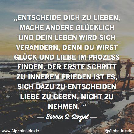 JETZT FÜR DEN DAZUGEHÖRIGEN ARTIKEL ANKLICKEN!----------------------Bernie S. Siegel - Entscheide dich zu lieben, mache andere glücklich und dein leben wird sich verändern, denn du wirst glück und liebe im prozess finden. der erste schritt zu innerem frieden ist es, sich dazu zu entscheiden liebe zu geben, nicht zu nehmen.