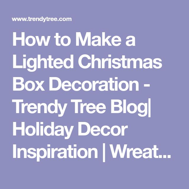 How to Make a Lighted Christmas Box Decoration - Trendy Tree Blog| Holiday Decor Inspiration | Wreath Tutorials|Holiday Decorations| Mesh & Ribbons