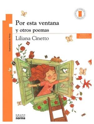 Por esta ventana y otros poemas. Texto de Liliana Cinettoe ilustraciones de Mirita.  Grupo Editorial Norma -