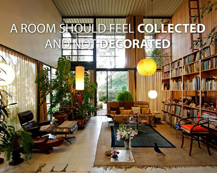"""""""A room should feel collected and not decorated""""   (Charles & Ray Eames, Case Study House No. 8, Pacific Palisades, Los Angeles)"""