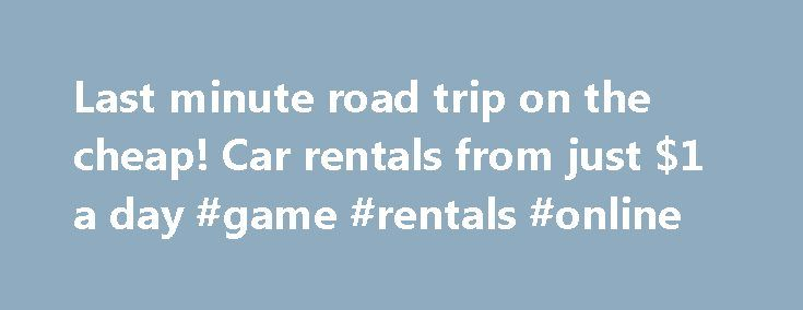 Last minute road trip on the cheap! Car rentals from just $1 a day #game #rentals #online http://rentals.nef2.com/last-minute-road-trip-on-the-cheap-car-rentals-from-just-1-a-day-game-rentals-online/  #last minute car rental # Last minute road trip on the cheap! Car rentals from just $1 a day Rental Cars Every spring, car rental agencies need to move automobiles around the country to prepare for the summer season, and travelers willing to do the driving can score ultra-cheap rental rates…