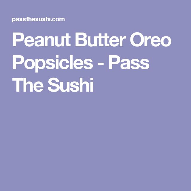 Peanut Butter Oreo Popsicles - Pass The Sushi