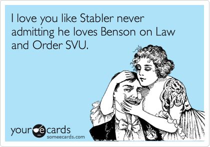 Funny TV Ecard: I love you like Stabler never admitting he loves Benson on Law and Order SVU.