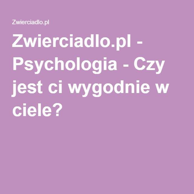 Zwierciadlo.pl - Psychologia - Czy jest ci wygodnie w ciele?