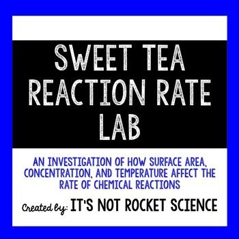 This product, by Its Not Rocket Science,  is a laboratory investigation to help students understand the factors that affect the rate of chemical reactions.  Students will investigate three of the factors that affect the rate of chemical reactions: surface area, temperature and concentration using different types of sweet tea.