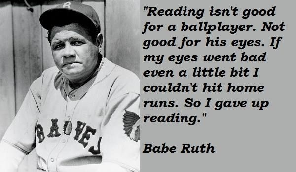 quotes baseball sports BabeRuth education reading We