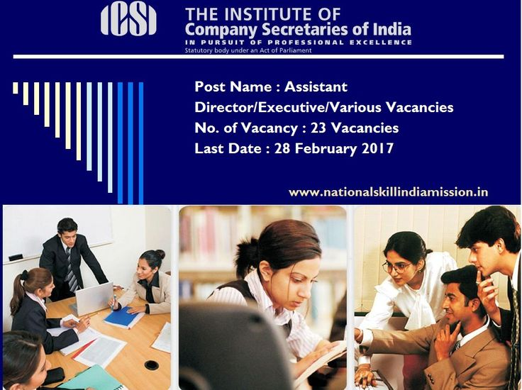 Job Vacancies  The Institute of Company Secretaries of India-recruitment-23 vacancies-Assistant Director/Executive/Various Vacancies-Apply online-Last Date 28 February 2017  Job Details :  Post Name : Assistant Director No. of Vacancy : 06 Posts Pay Scale : Rs. 15600-39100/- Grade Pay : Rs. 5400/- Post Name : Executive No. of Vacancy : 07 Posts Pay Scale : Rs. 9300-34800/- Grade Pay : Rs. 4800/- Eligibility Criteria  :      Educational Qualification : For more details click: