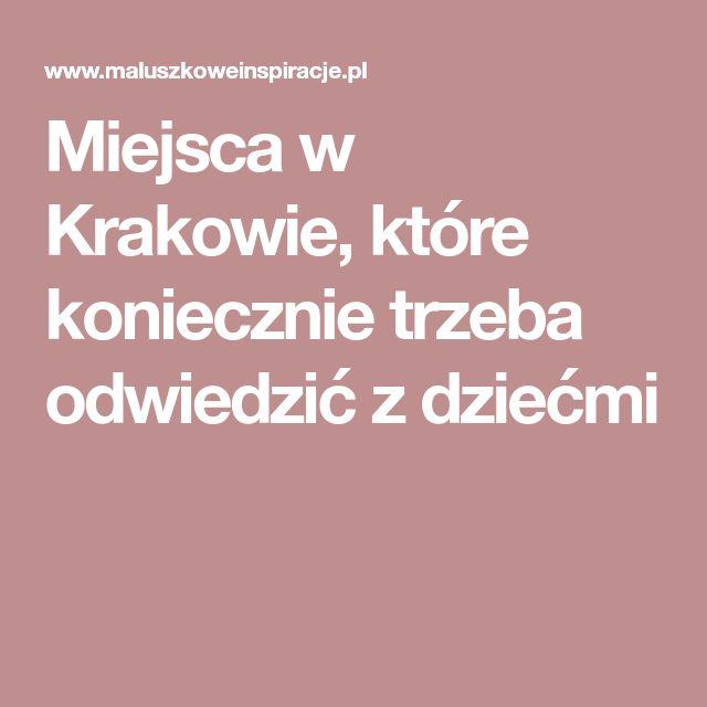 Miejsca w Krakowie, które koniecznie trzeba odwiedzić z dziećmi