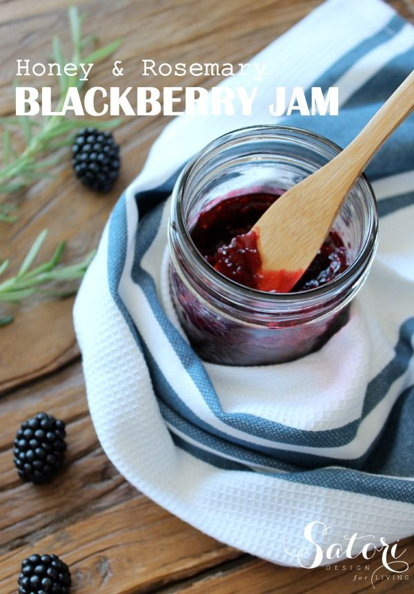 Blackberry Jam Recipe- sweetened with honey and infused with rosemary - Satori Design for Living