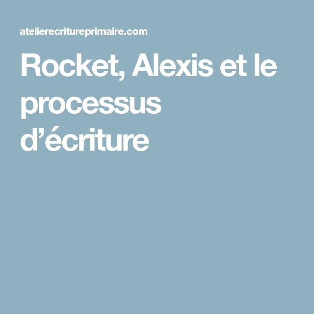 Rocket, Alexis et le processus d'écriture