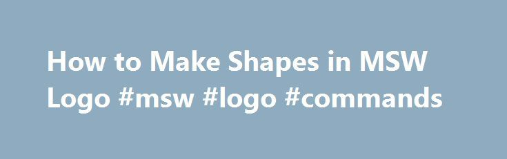 How to Make Shapes in MSW Logo #msw #logo #commands http://philippines.remmont.com/how-to-make-shapes-in-msw-logo-msw-logo-commands/  # How to Make Shapes in MSW Logo If you are looking to make shapes and programs, MSW Logo is the software you need. It is an educational programming software used to teach beginners the basics of programming. You can make shapes in 3-dimensions using simple commands. You do not need to be a computer programmer to start making shapes with MSW Logo. Type…