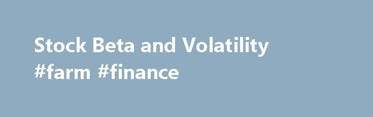 Stock Beta and Volatility #farm #finance http://finance.remmont.com/stock-beta-and-volatility-farm-finance/  #beta finance # Perhaps the single most important measure of stock risk or volatility is a stock's beta. It's one of those at-a-glance measures that can provide serious stock analysts with insights into the movements of a particular stock relative to the overall market. In this article, we're going to first attempt to define the […]
