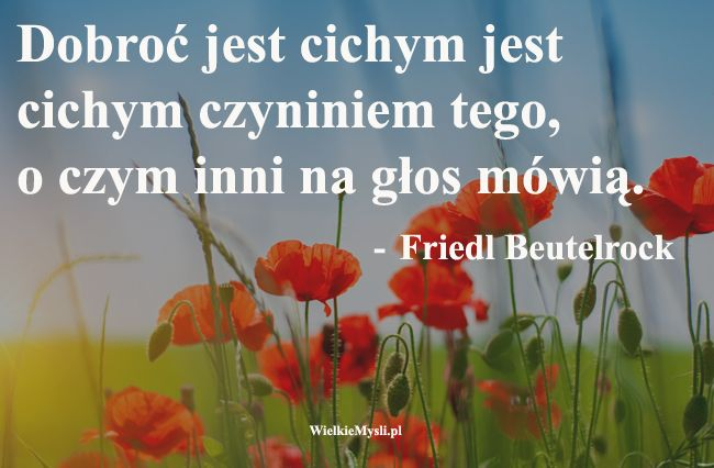 Więcej #dobroć na http://wielkiemysli.pl/t1,194,dobroc.html