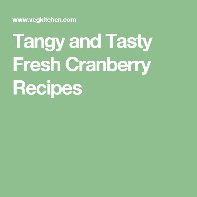 Tangy and Tasty Fresh Cranberry Recipes