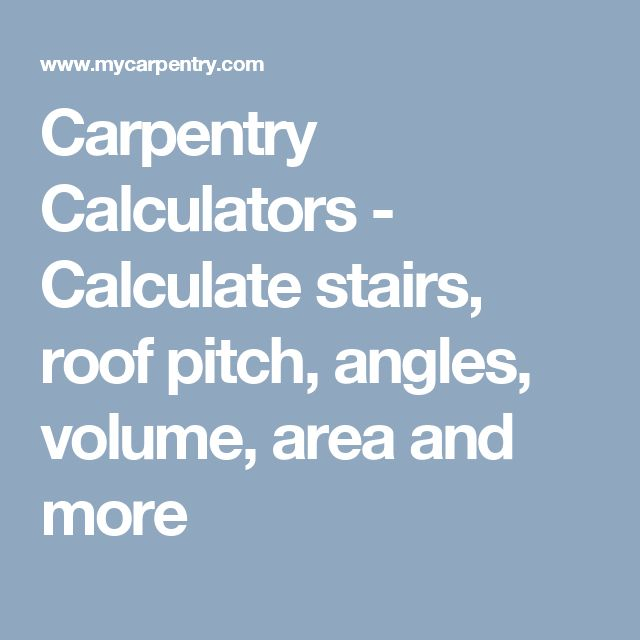 Carpentry Calculators - Calculate stairs, roof pitch, angles, volume,   area and more