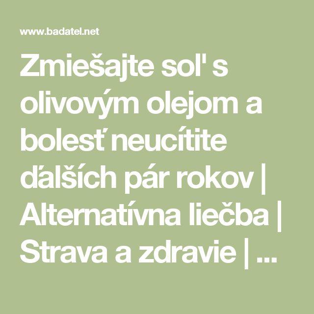 Zmiešajte soľ s olivovým olejom a bolesť neucítite ďalších pár rokov   Alternatívna liečba   Strava a zdravie   Choroby   Prírodná medicína