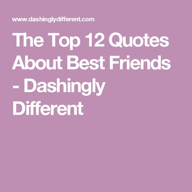 The Top 12 Quotes About Best Friends - Dashingly Different