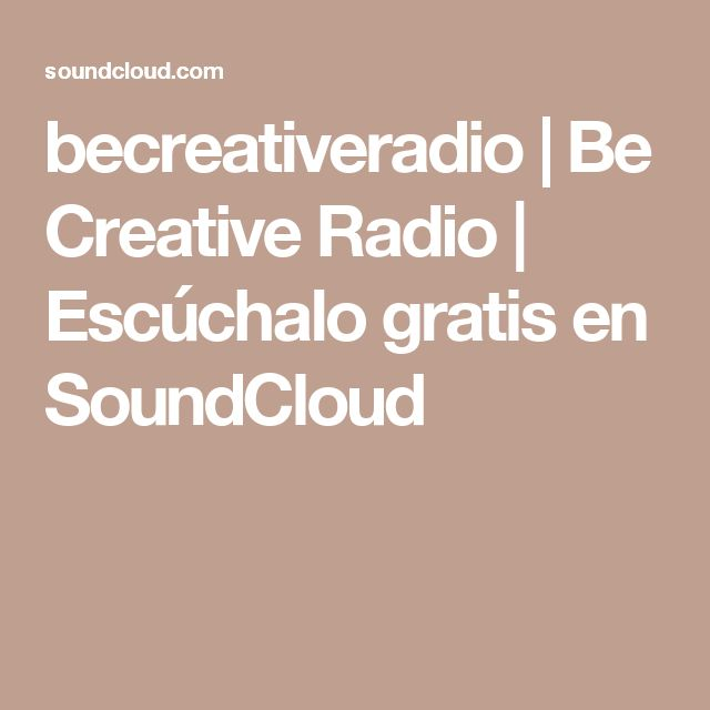 becreativeradio | Be Creative Radio | Escúchalo gratis en SoundCloud