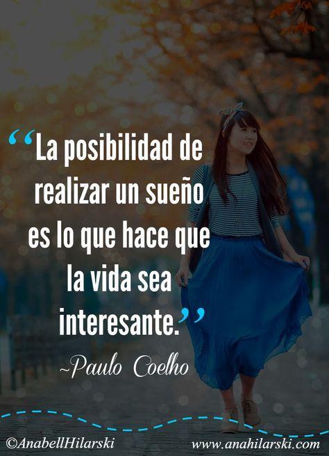 La posibilidad de realizar un sueño es lo que hace que la vida sea interesante. ~Paulo Coelho #Frases #Motivacion #Emprendedores