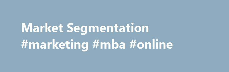 Market Segmentation #marketing #mba #online http://connecticut.nef2.com/market-segmentation-marketing-mba-online/  # Market Segmentation Market segmentation is the identification of portions of the market that are different from one another. Segmentation allows the firm to better satisfy the needs of its potential customers. The Need for Market Segmentation The marketing concept calls for understanding customers and satisfying their needs better than the competition. But different customers…