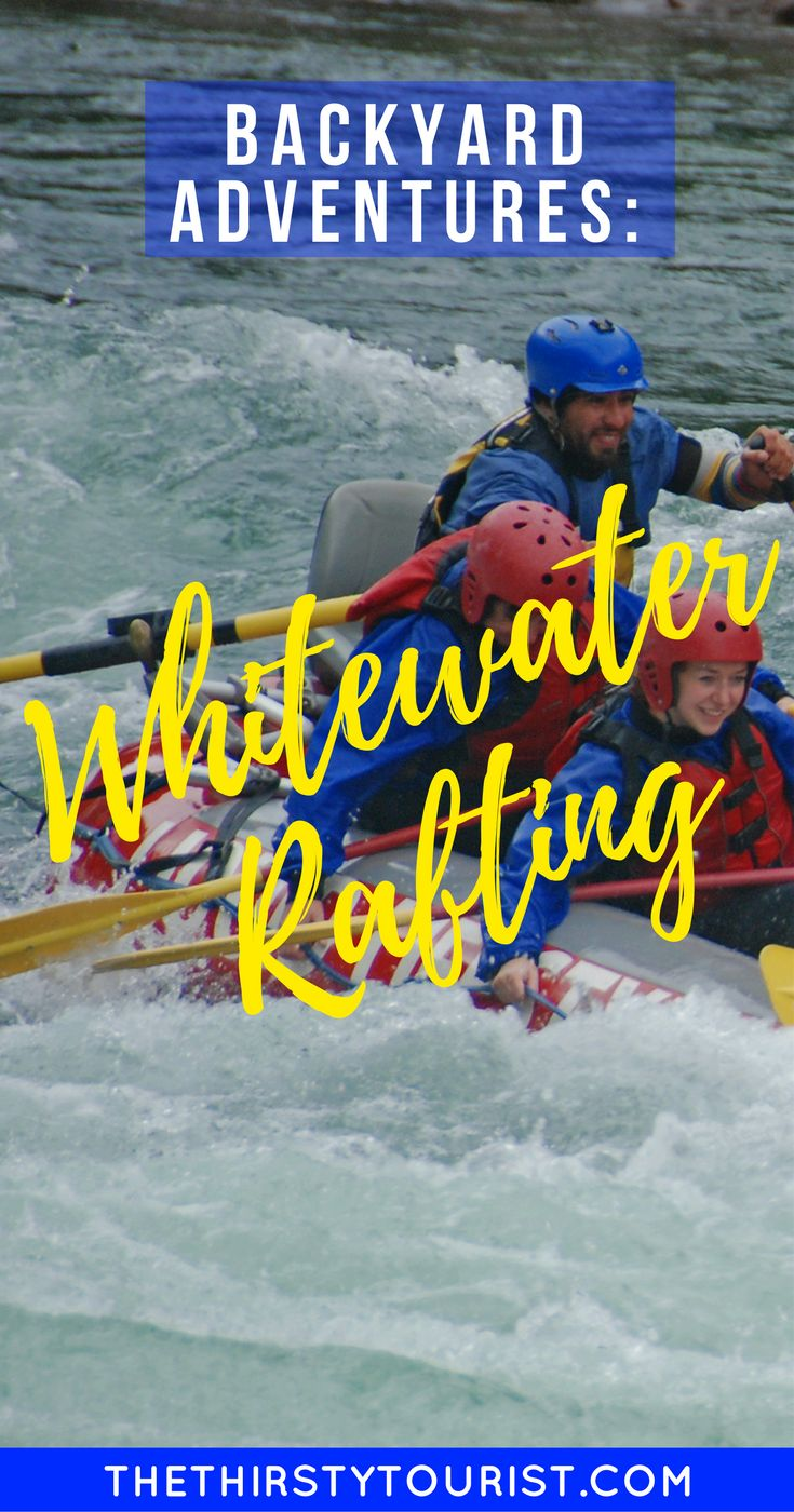 Budget Backyard Adventures: Whitewater Rafting... Be sure to follow The Thirsty Tourist for our best budget Backyard Adventures!