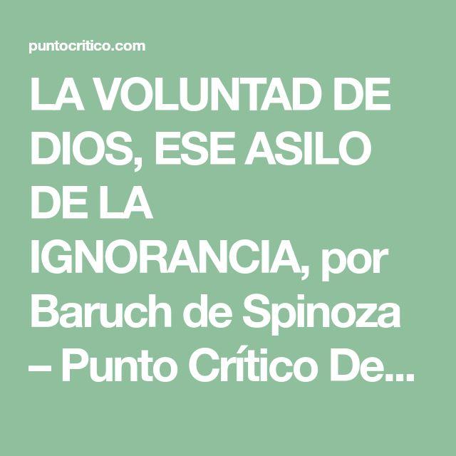 LA VOLUNTAD DE DIOS, ESE ASILO DE LA IGNORANCIA, por Baruch de Spinoza – Punto Crítico Derechos Humanos