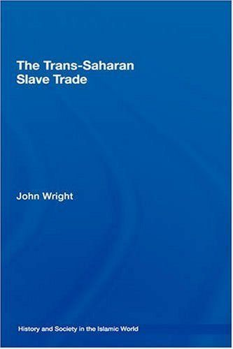 The Trans-Saharan Slave Trade (History and Society in the Islamic World) by John Wright. $9.35. Publisher: T & F Books UK (January 28, 2009). 241 pages