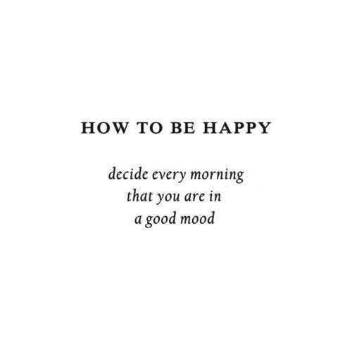decide every morning that you are in a good mood