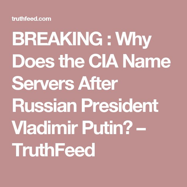 BREAKING :Why Does the CIA Name Servers After Russian President Vladimir Putin? – TruthFeed