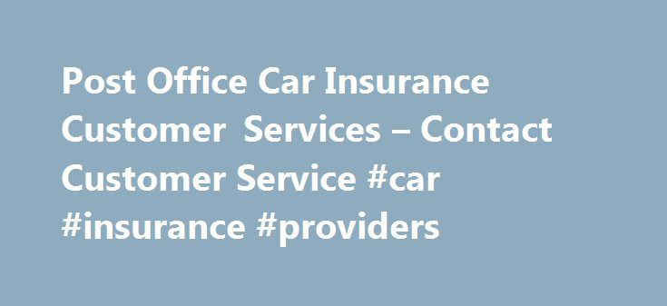 Post Office Car Insurance Customer Services – Contact Customer Service #car #insurance #providers http://miami.remmont.com/post-office-car-insurance-customer-services-contact-customer-service-car-insurance-providers/  # Post Office Car Insurance Customer Services The Post Office Car Insurance number and information can be found free of charge in the public domain or the companies site here. Calls will cost 100p/min plus your telephone company's access charge. Calls from mobiles and other…
