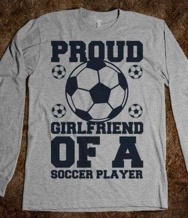 Don't have a boyfriend, but I'd wear the shirt anyway. Just because I can. And soccer players are beautiful. Yes.